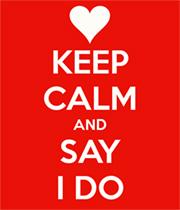 Keep Calm & Say I Do